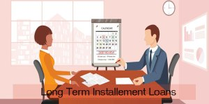 Long Term Installment Loans For Any Amount